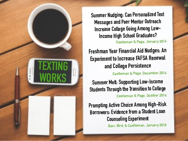 TEXTING WORKS Summer Nudging: Can Personalized Text Messages and Peer Mentor Outreach Increase College Going Among Low- In...
