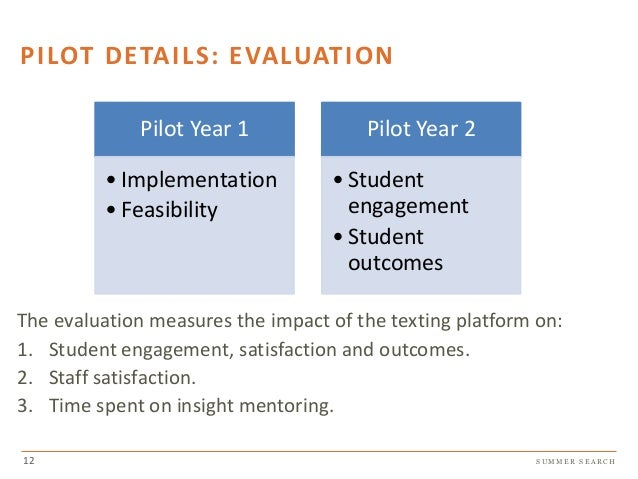 S U M M E R S E A R C H PILOT DETAILS: EVALUATION The evaluation measures the impact of the texting platform on: 1. Studen...