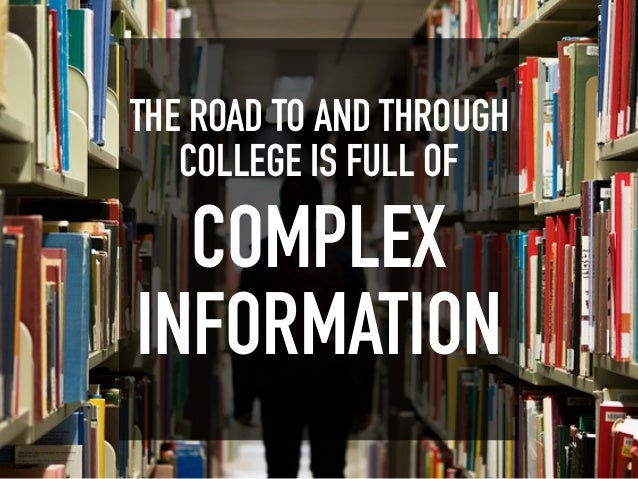 THE ROAD TO AND THROUGH COLLEGE IS FULL OF COMPLEX INFORMATION