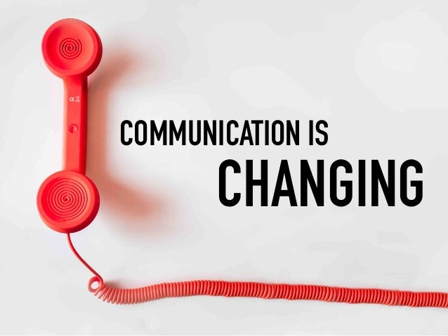 COMMUNICATION IS CHANGING
