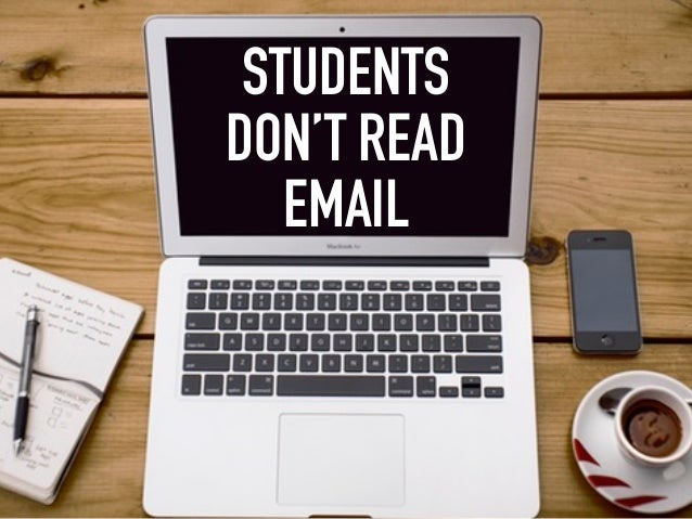 STUDENTS DON'T READ EMAIL