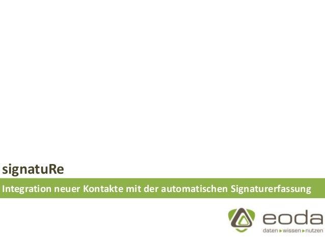 signatuRe Integration neuer Kontakte mit der automatischen Signaturerfassung
