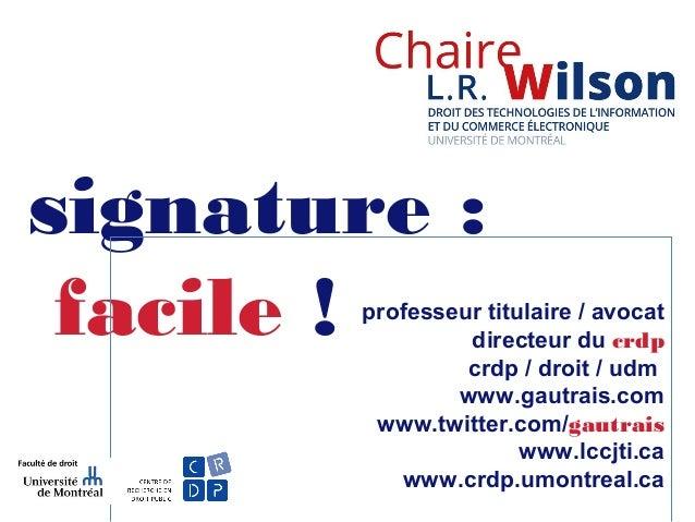 signature : facile ! professeur titulaire / avocat directeur du crdp crdp / droit / udm www.gautrais.com www.twitter.com/g...