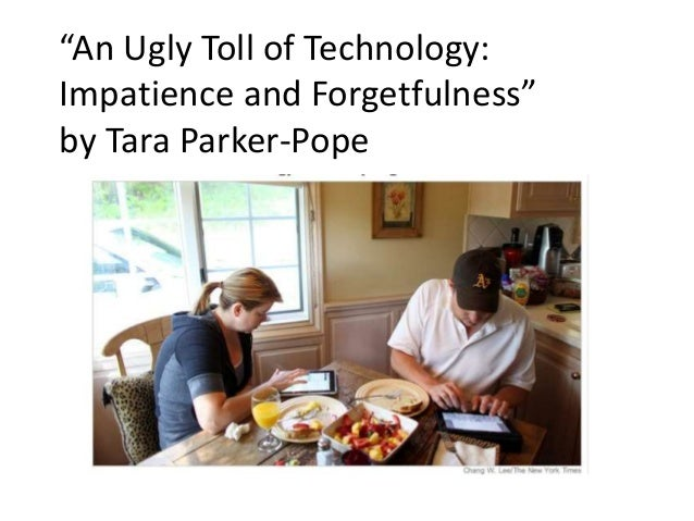 """""""An Ugly Toll of Technology: Impatience and Forgetfulness"""" by Tara Parker-Pope"""
