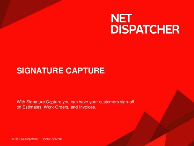 © 2012 NetDispatcher© 2012 NetDispatcher SIGNATURE CAPTURE With Signature Capture you can have your customers sign-off on ...