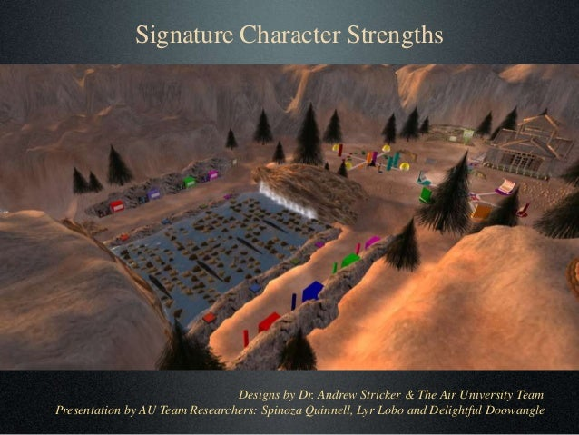 Signature Character Strengths Designs by Dr. Andrew Stricker & The Air University Team Presentation by AU Team Researchers...