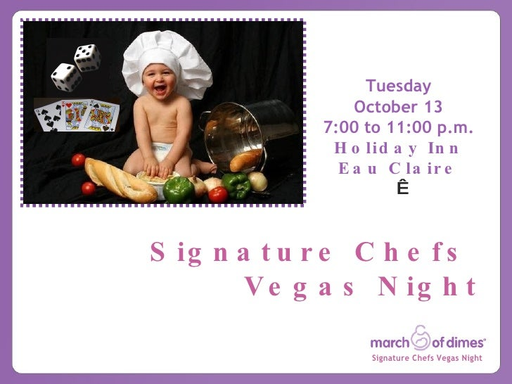 Tuesday October 13 7:00 to 11:00 p.m. Holiday Inn Eau Claire  Signature Chefs  Vegas Night