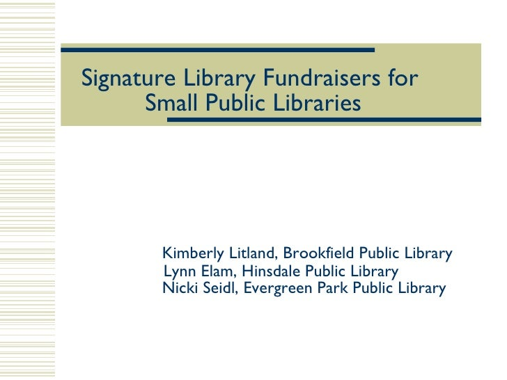 Signature Library Fundraisers for  Small Public Libraries     Kimberly Litland, Brookfield Public Library    Lynn Elam, Hi...