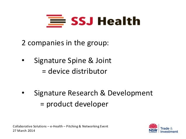 2 companies in the group: • Signature Spine & Joint = device distributor • Signature Research & Development = product deve...