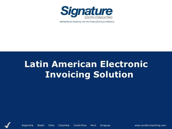 REFERENCIA MUNDIAL EN FACTURACIÓN ELECTRÓNICA  Latin American Electronic      Invoicing SolutionArgentina   Brasil   Chile...
