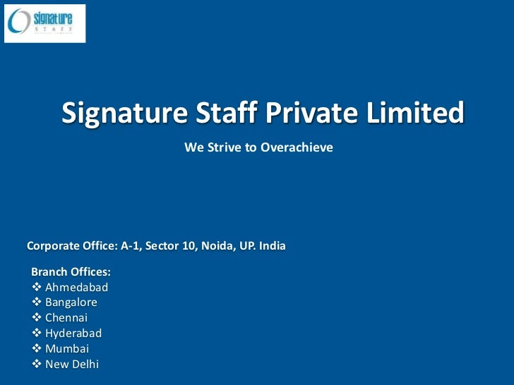 Signature Staff Private Limited<br />We Strive to Overachieve<br />Corporate Office: A-1, Sector 10, Noida, UP. India <br ...
