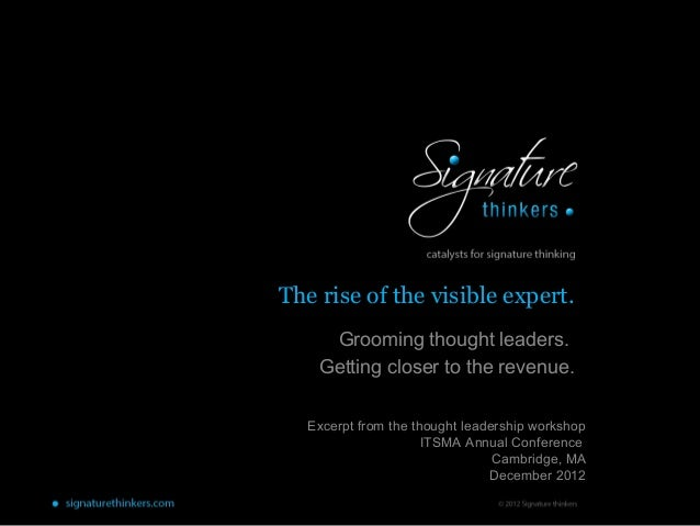 The rise of the visible expert.     Grooming thought leaders.    Getting closer to the revenue.   Excerpt from the thought...