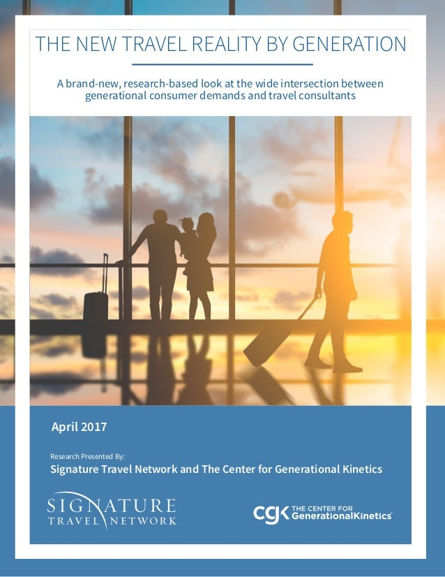 Research Presented By: Signature Travel Network and The Center for Generational Kinetics April 2017 A brand-new, research-...