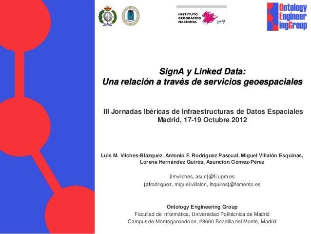 SignA y Linked Data:Una relación a través de servicios geoespacialesIII Jornadas Ibéricas de Infraestructuras de Datos Esp...