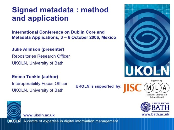 UKOLN is supported  by: Signed metadata : method and application International Conference on Dublin Core and Metadata Appl...