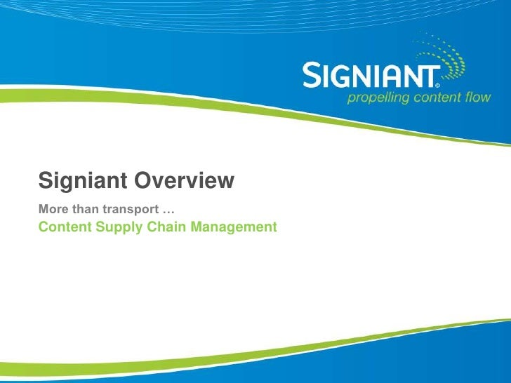 Signiant Overview More than transport … Content Supply Chain Management     Proprietary and Confidential