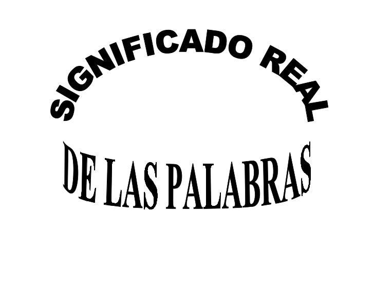 SIGNIFICADO REAL DE LAS PALABRAS