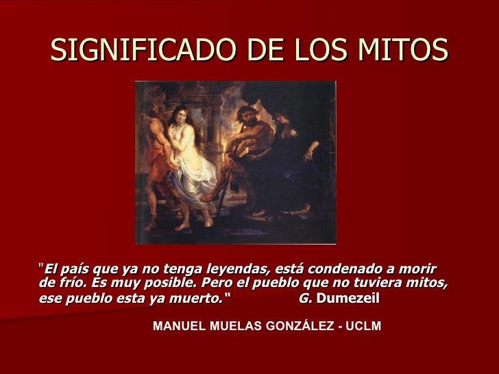 """SIGNIFICADO DE LOS MITOS """" El país que ya no tenga leyendas, está condenado a morir de frío. Es muy posible. Pero el ..."""