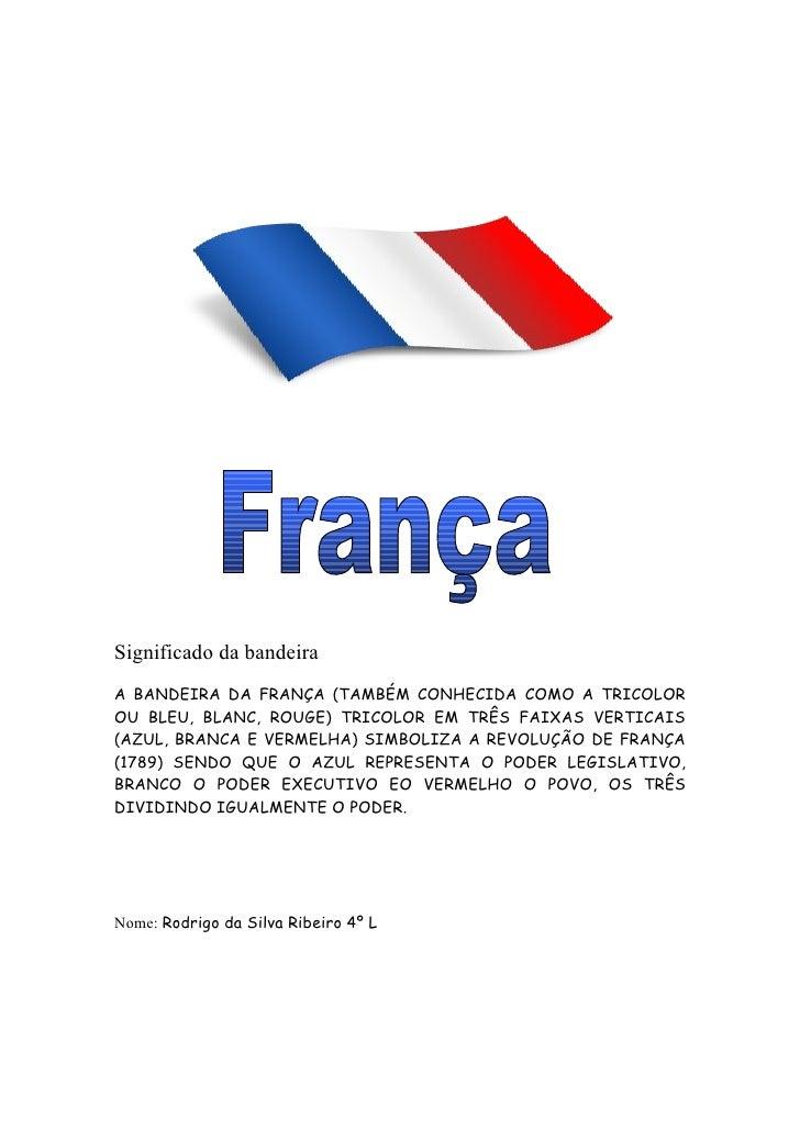 Significado da bandeiraA BANDEIRA DA FRANÇA (TAMBÉM CONHECIDA COMO A TRICOLOROU BLEU, BLANC, ROUGE) TRICOLOR EM TRÊS FAIXA...