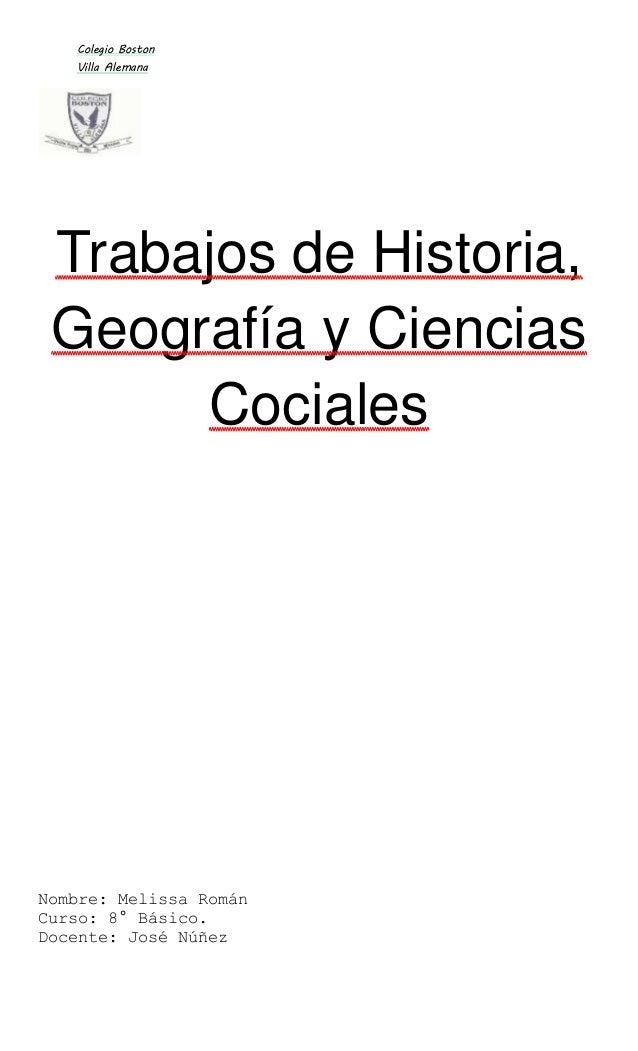 Colegio Boston Villa Alemana Trabajos de Historia, Geografía y Ciencias Cociales Nombre: Melissa Román Curso: 8° Básico. D...