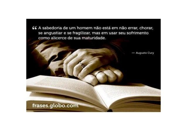 (C A sabedoria de um homem não está em não errar,  chorar,  se angustiar e se fragílízar,  mas em usar seu sofrimento como...