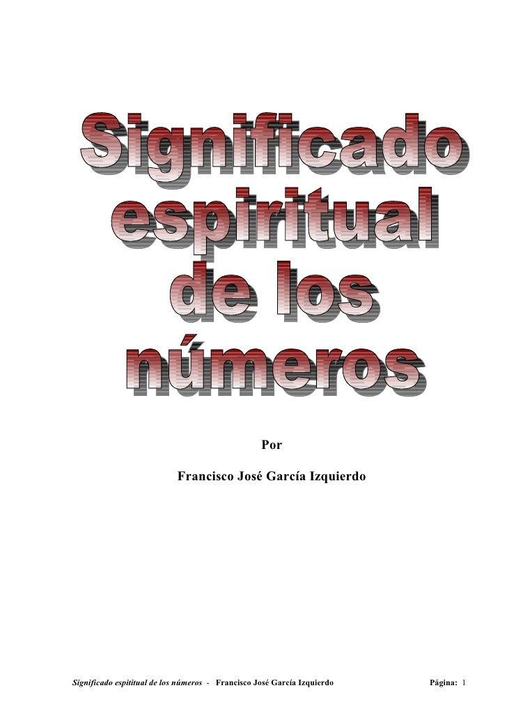 Por                            Francisco José García IzquierdoSignificado espititual de los números - Francisco José Garcí...