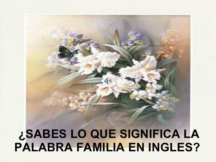 ¿SABES LO QUE SIGNIFICA LA PALABRA FAMILIA EN INGLES?