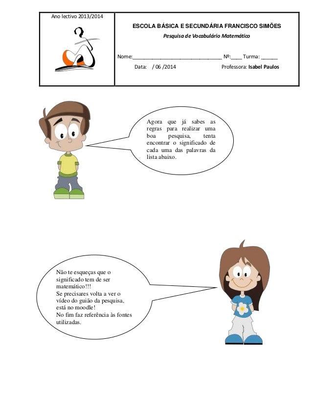Ano lectivo 2013/2014 ESCOLA BÁSICA E SECUNDÁRIA FRANCISCO SIMÕES Pesquisa de Vocabulário Matemático Nome:________________...