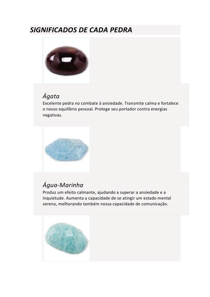 SIGNIFICADOS DE CADA PEDRA   Ágata   Excelente pedra no combate à ansiedade. Transmite calma e fortalece   o nosso equilíb...