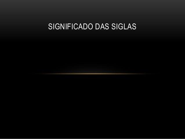 SIGNIFICADO DAS SIGLAS