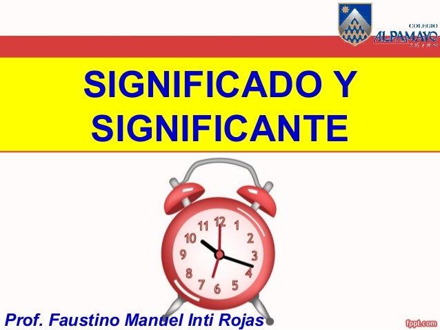 SIGNIFICADO Y SIGNIFICANTE Prof. Faustino Manuel Inti Rojas