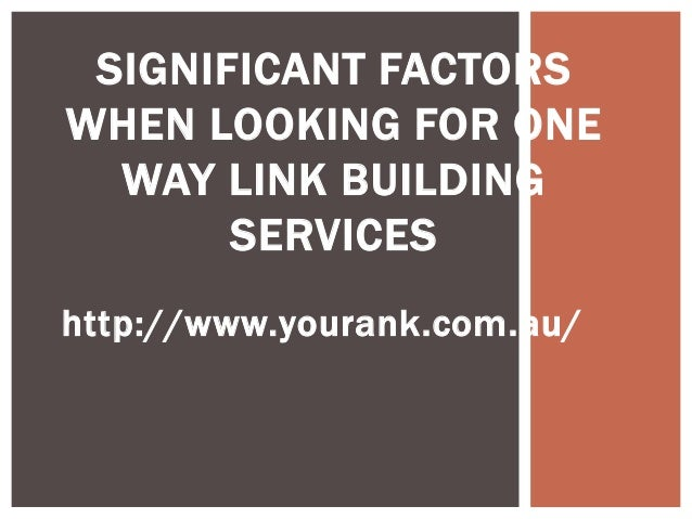SIGNIFICANT FACTORSWHEN LOOKING FOR ONE  WAY LINK BUILDING       SERVICEShttp://www.yourank.com.au/