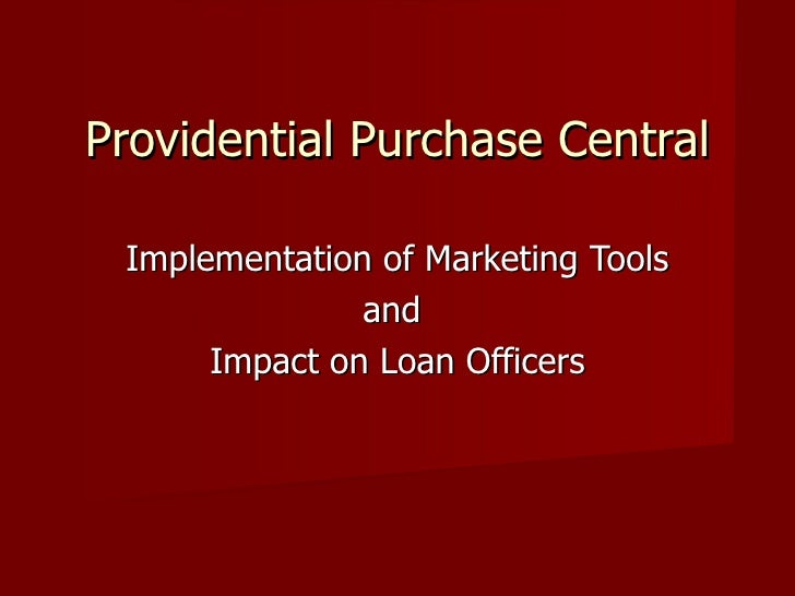 Providential Purchase Central Implementation of Marketing Tools and  Impact on Loan Officers