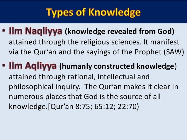 the develop of knowledge in islam In this hadith, knowledge means the knowledge of the religion, that is to say the correct knowledge of the qur'an and hadith which is acquired without any prejudice of any juristic school otherwise juristic prejudice can turn knowledge into great obstruction.