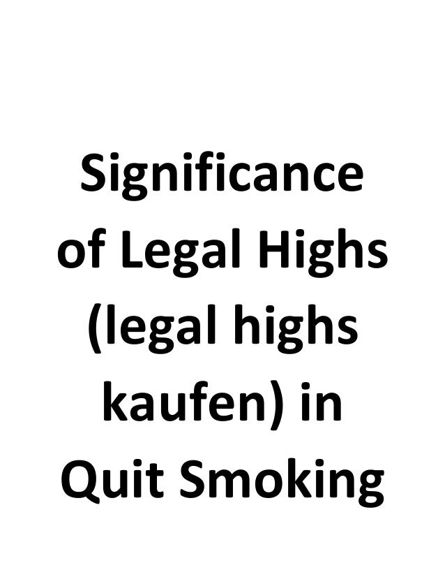 Significance of Legal Highs (legal highs kaufen) in Quit Smoking