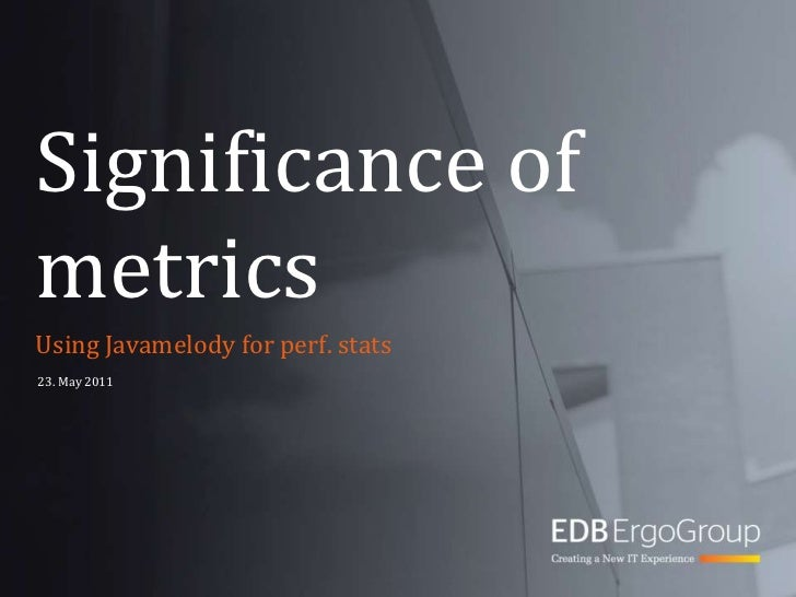 Significance of metrics<br />Using Javamelody for perf. stats<br />23. May 2011<br />