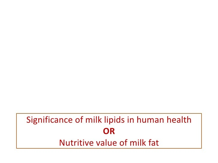 Significance of milk lipids in human health                     OR         Nutritive value of milk fat