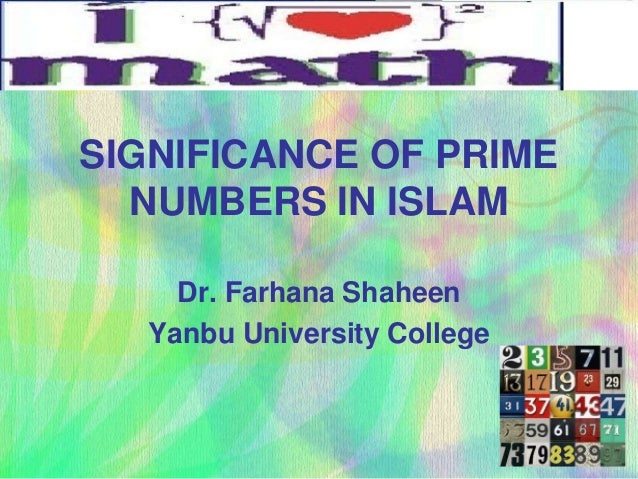SIGNIFICANCE OF PRIME  NUMBERS IN ISLAM     Dr. Farhana Shaheen   Yanbu University College
