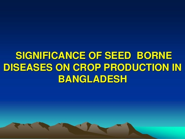 SIGNIFICANCE OF SEED BORNE DISEASES ON CROP PRODUCTION IN BANGLADESH