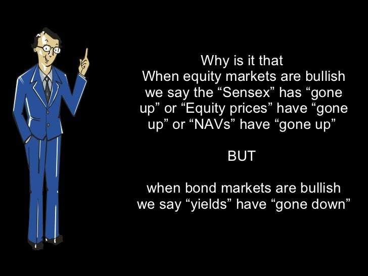 """Why is it that  When equity markets are bullish we say the """"Sensex"""" has """"gone up"""" or """"Equity prices"""" have """"gone up"""" or """"NA..."""