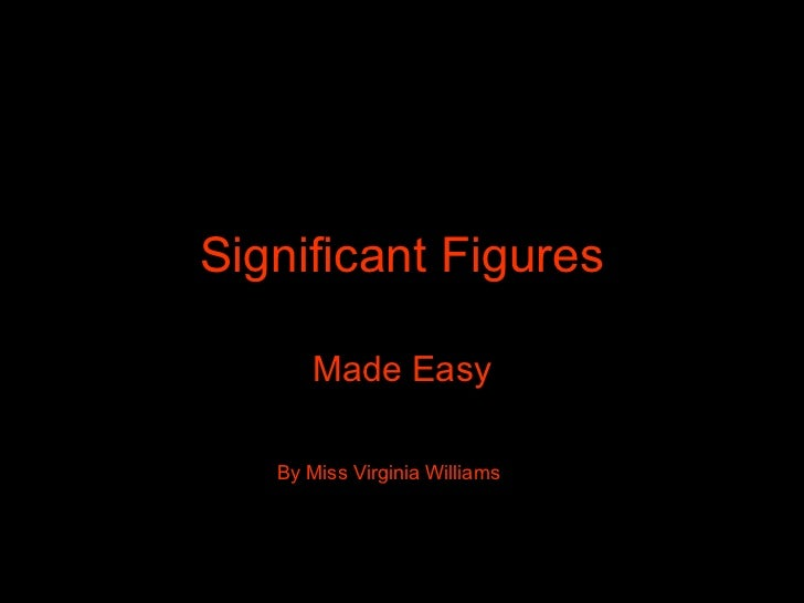 Significant Figures Made Easy By Miss Virginia Williams
