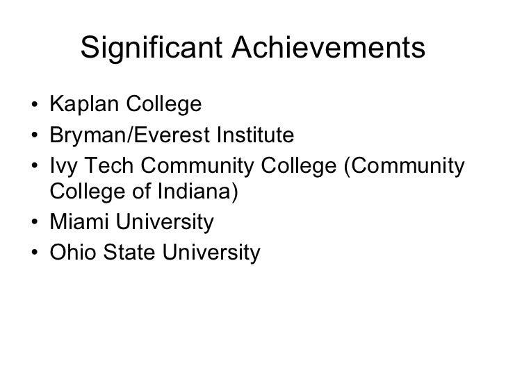 Significant Achievements <ul><li>Kaplan College </li></ul><ul><li>Bryman/Everest Institute </li></ul><ul><li>Ivy Tech Comm...