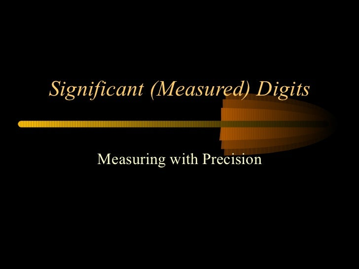 Significant (Measured) Digits Measuring with Precision