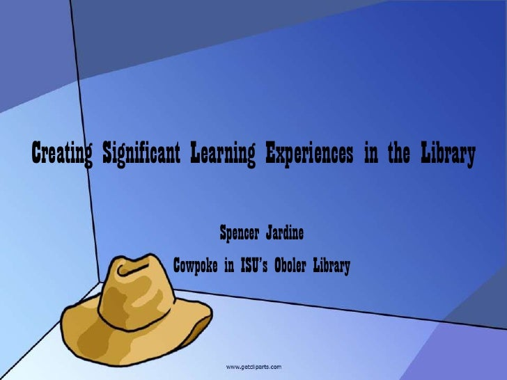 Creating Significant Learning Experiences in the Library<br />Spencer Jardine<br />Cowpoke in ISU's Oboler Library<br />