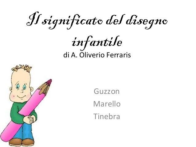 Il significato del disegnoinfantiledi A. Oliverio FerrarisGuzzonMarelloTinebra