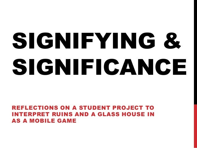 SIGNIFYING &SIGNIFICANCEREFLECTIONS ON A STUDENT PROJECT TOINTERPRET RUINS AND A GLASS HOUSE INAS A MOBILE GAME