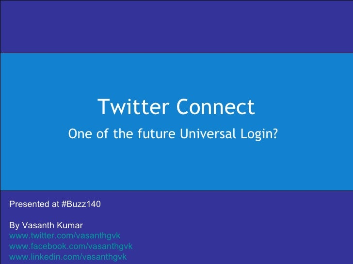 Twitter Connect One of the future Universal Login? Presented at #Buzz140 By Vasanth Kumar www.twitter.com/vasanthgvk www.f...