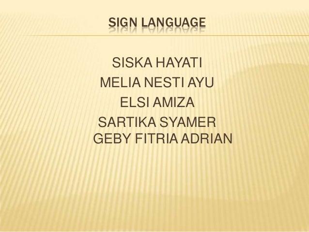SIGN LANGUAGESISKA HAYATIMELIA NESTI AYUELSI AMIZASARTIKA SYAMERGEBY FITRIA ADRIAN