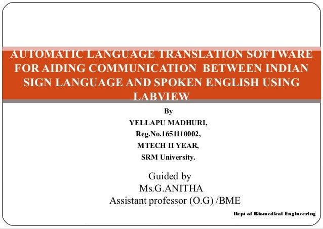 Dept of Biomedical EngineeringAUTOMATIC LANGUAGE TRANSLATION SOFTWAREFOR AIDING COMMUNICATION BETWEEN INDIANSIGN LANGUAGE ...