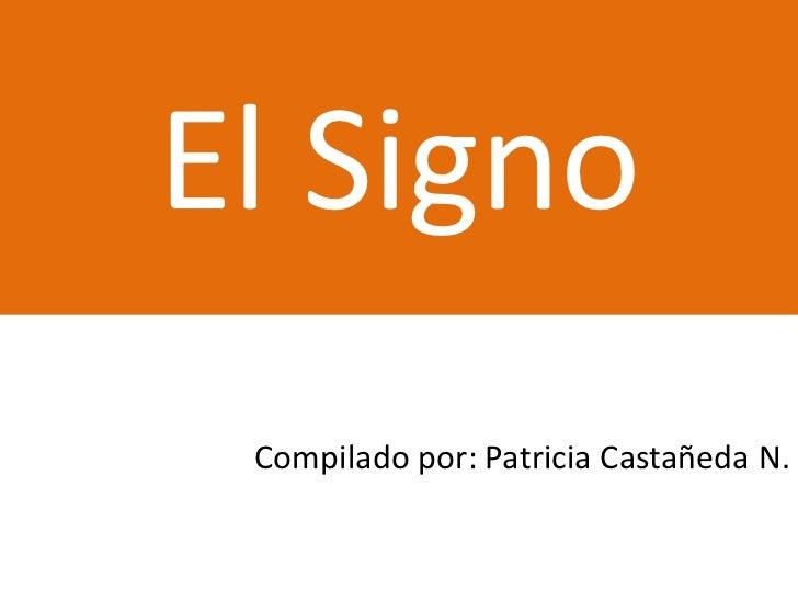 El Signo Compilado por: Patricia Castañeda N.